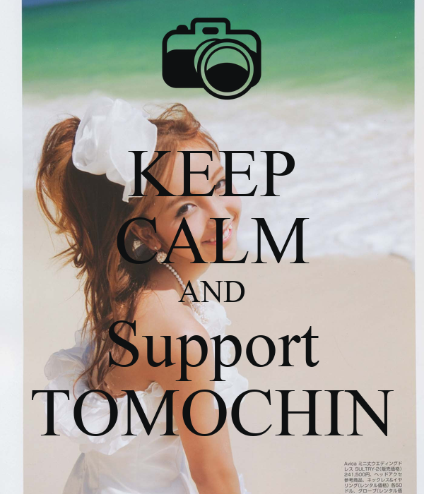KEEP CALM AND Support TOMOCHIN