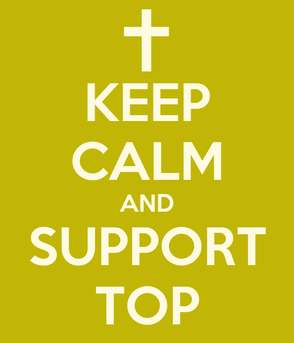 KEEP CALM AND SUPPORT TOP