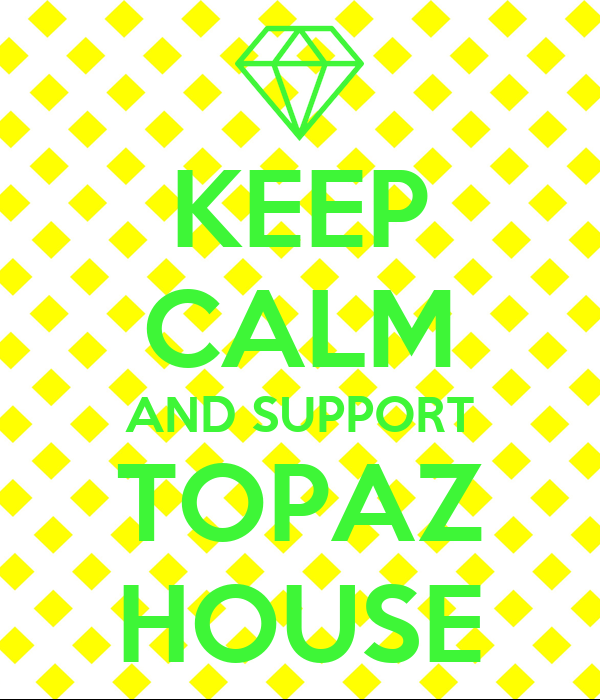KEEP CALM AND SUPPORT TOPAZ HOUSE