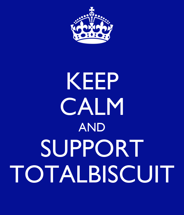 KEEP CALM AND SUPPORT TOTALBISCUIT