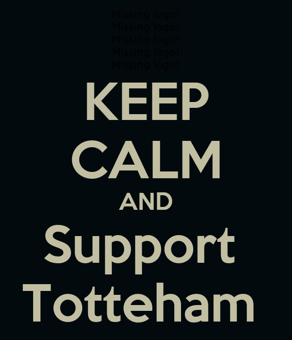 KEEP CALM AND Support  Totteham