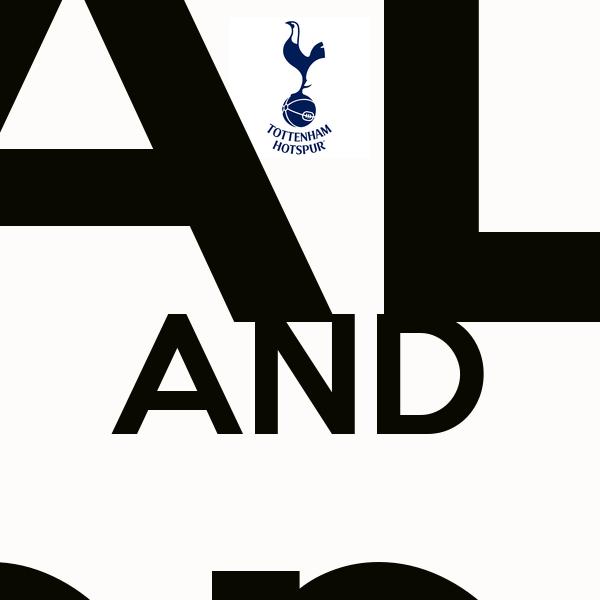 KEEP CALM AND support Tottenham hotspurs