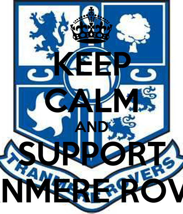 KEEP CALM AND SUPPORT TRANMERE ROVERS