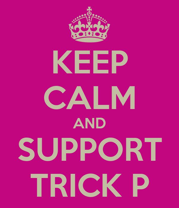 KEEP CALM AND SUPPORT TRICK P