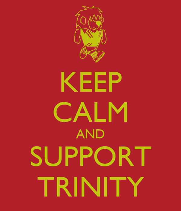 KEEP CALM AND SUPPORT TRINITY