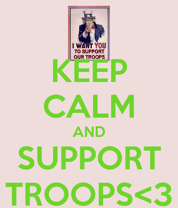 KEEP CALM AND SUPPORT TROOPS<3