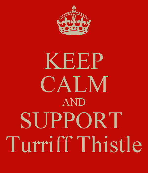 KEEP CALM AND SUPPORT  Turriff Thistle