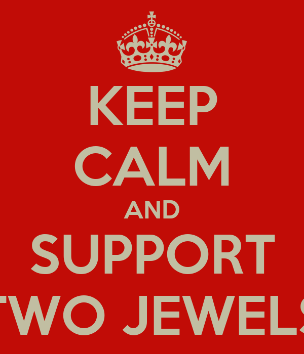 KEEP CALM AND SUPPORT TWO JEWELS