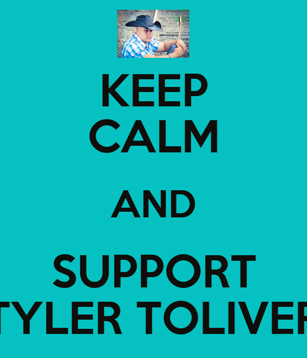 KEEP CALM AND SUPPORT TYLER TOLIVER