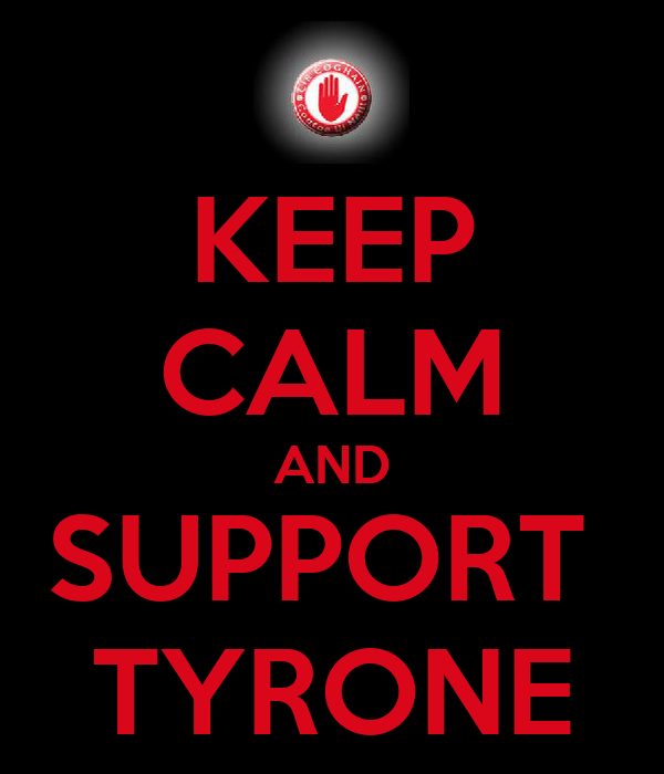 KEEP CALM AND SUPPORT  TYRONE