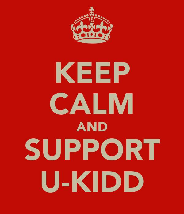 KEEP CALM AND SUPPORT U-KIDD