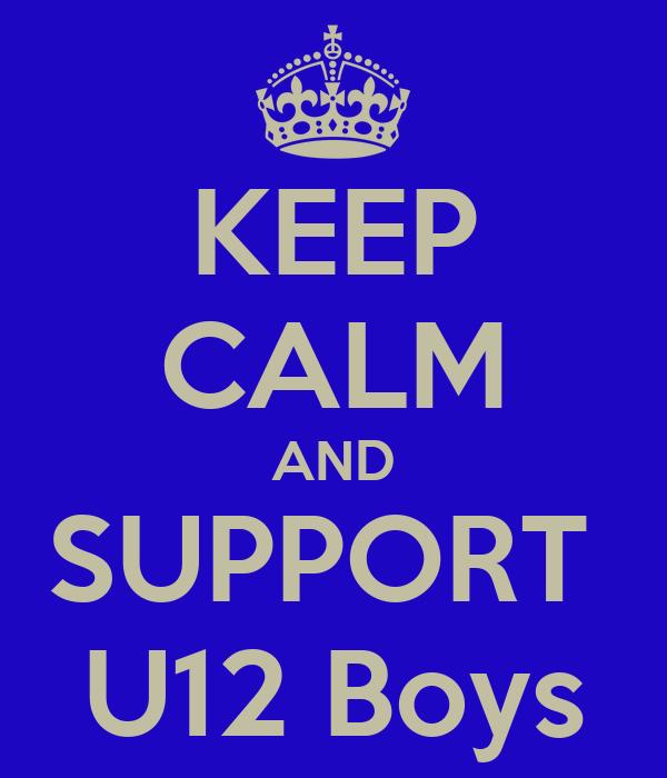 KEEP CALM AND SUPPORT  U12 Boys