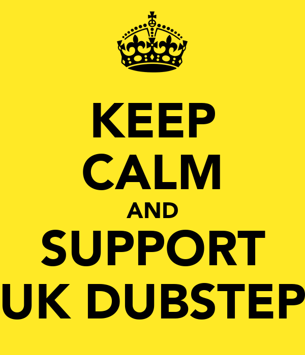 KEEP CALM AND SUPPORT UK DUBSTEP