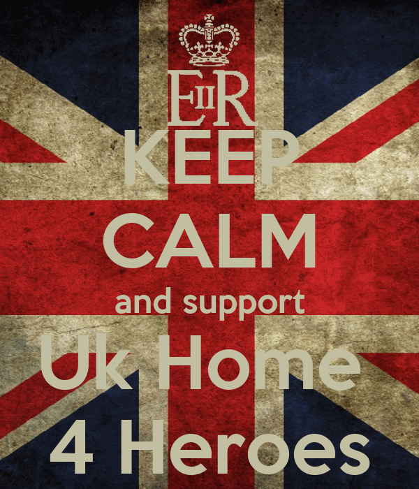 KEEP CALM and support Uk Home  4 Heroes