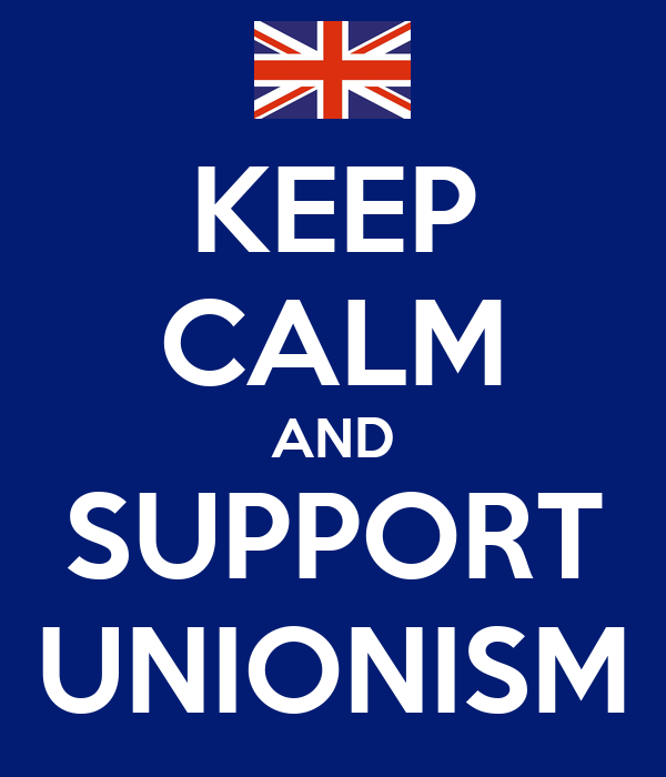 KEEP CALM AND SUPPORT UNIONISM