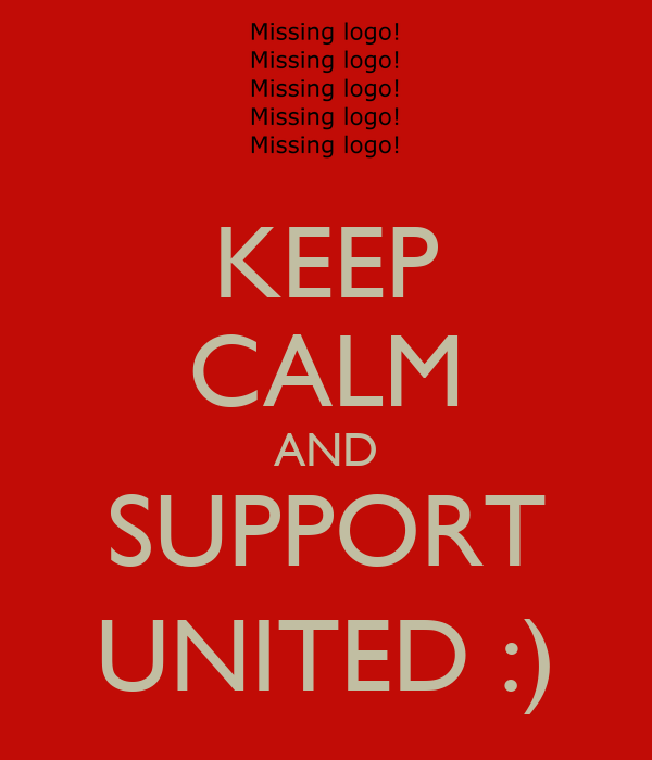 KEEP CALM AND SUPPORT UNITED :)