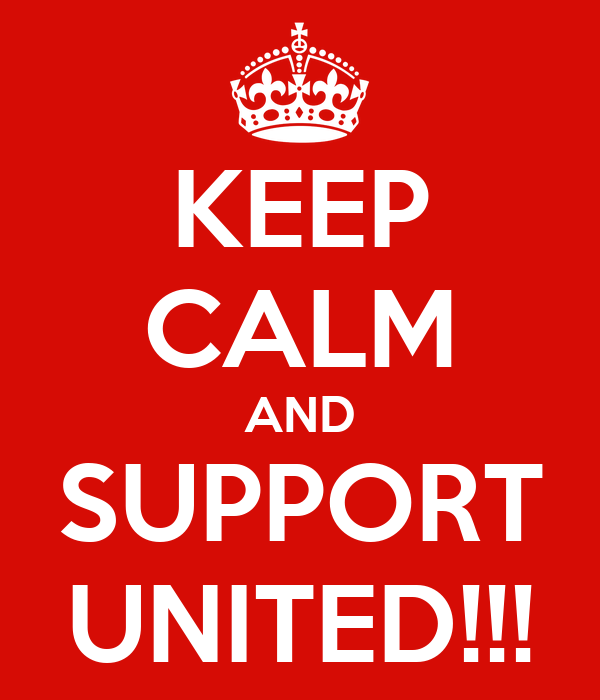 KEEP CALM AND SUPPORT UNITED!!!