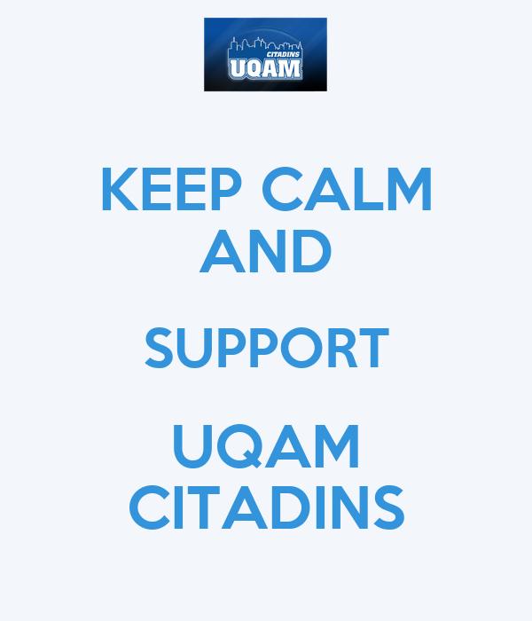 KEEP CALM AND SUPPORT UQAM CITADINS