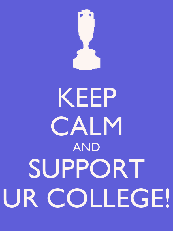 KEEP CALM AND SUPPORT UR COLLEGE!