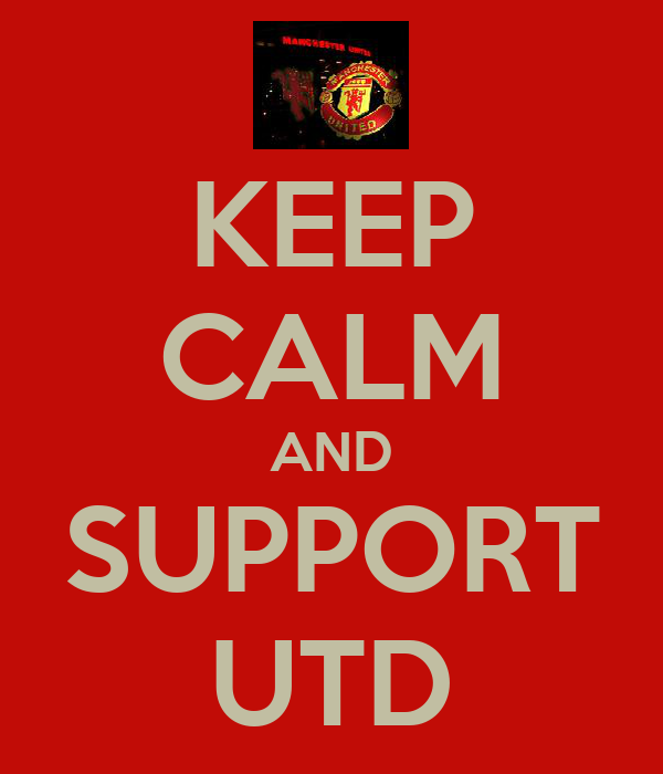KEEP CALM AND SUPPORT UTD
