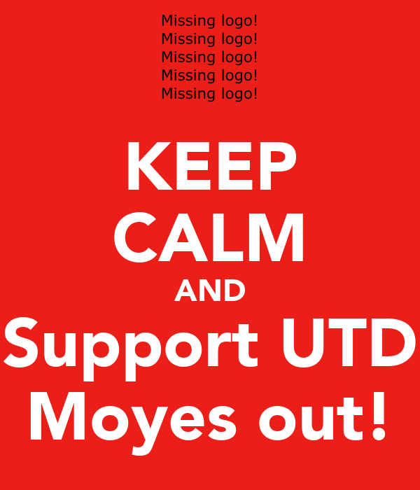 KEEP CALM AND Support UTD Moyes out!