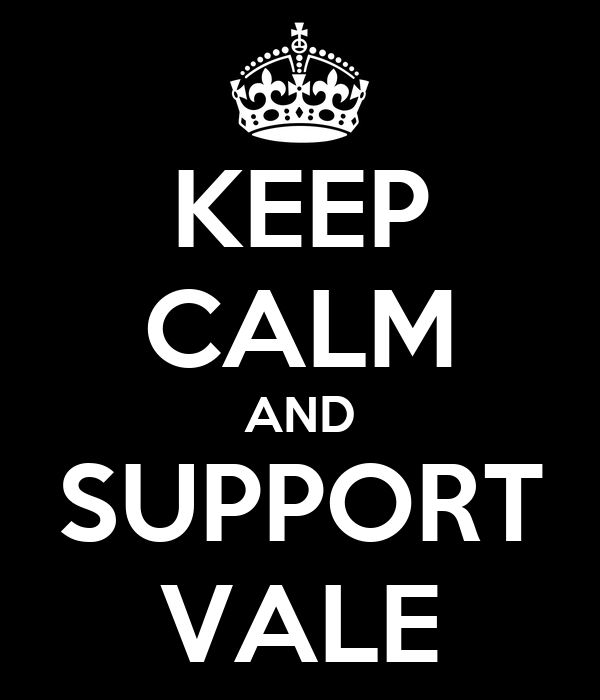 KEEP CALM AND SUPPORT VALE