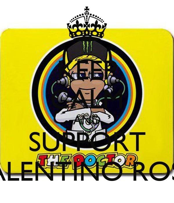 KEEP CALM AND SUPPORT VALENTINO ROSSI