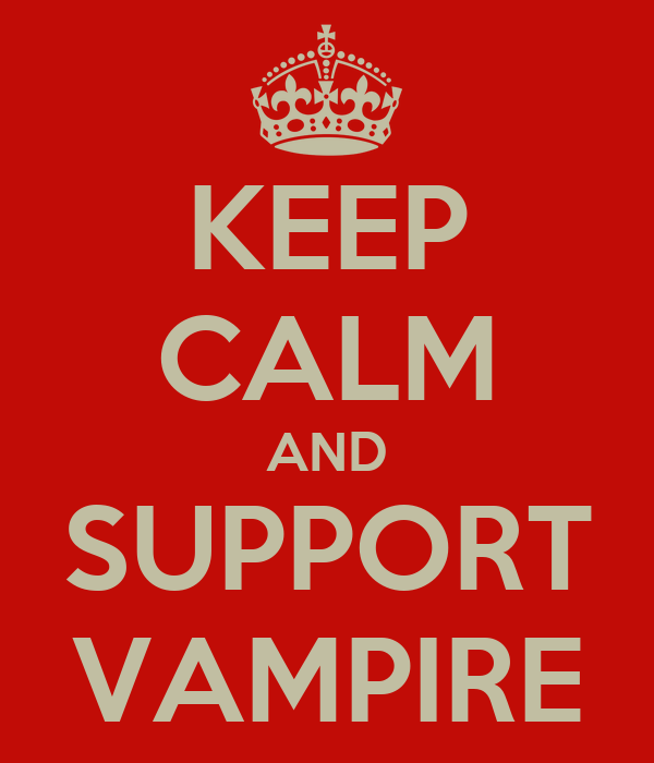 KEEP CALM AND SUPPORT VAMPIRE