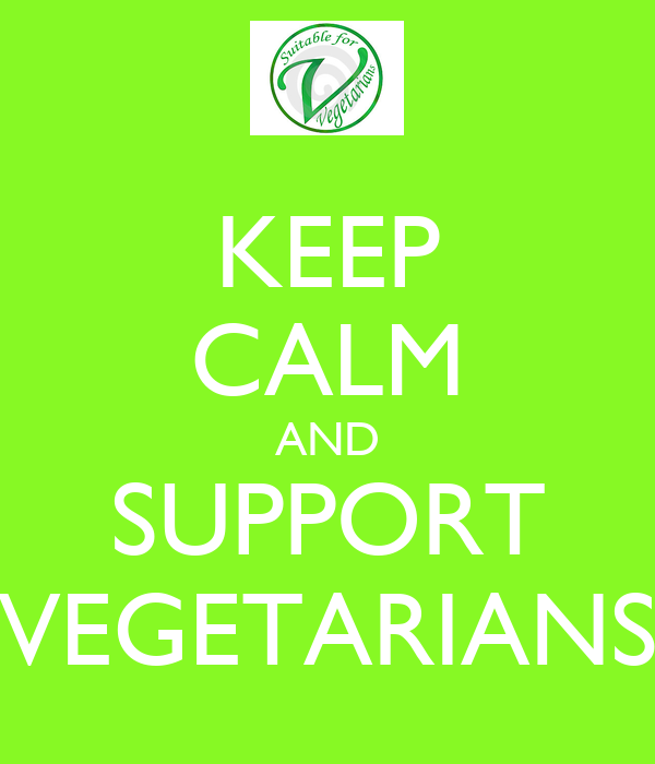 KEEP CALM AND SUPPORT VEGETARIANS