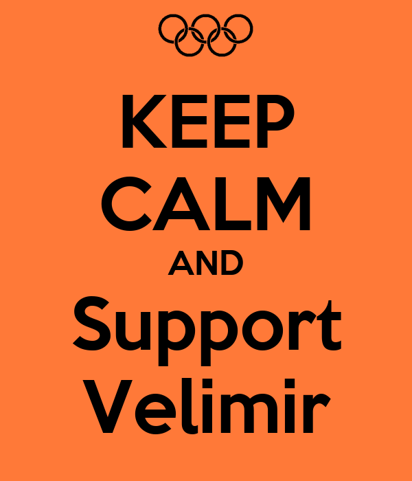KEEP CALM AND Support Velimir