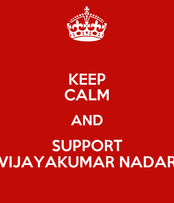 KEEP CALM AND SUPPORT VIJAYAKUMAR NADAR