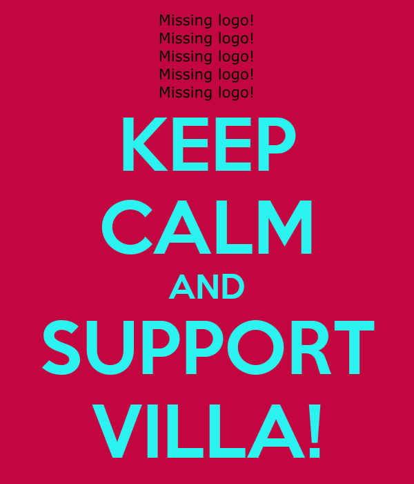 KEEP CALM AND SUPPORT VILLA!