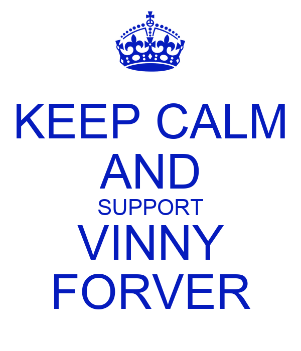 KEEP CALM AND SUPPORT VINNY FORVER