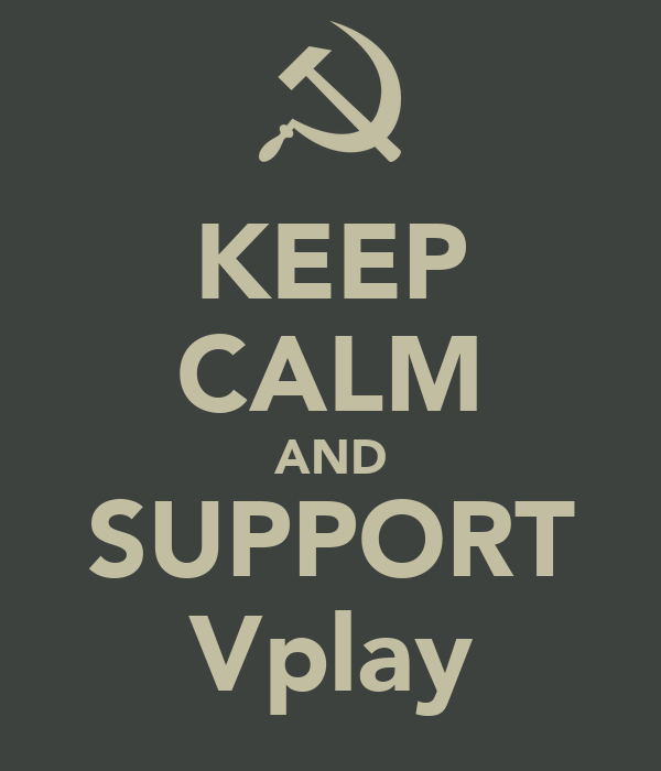 KEEP CALM AND SUPPORT Vplay