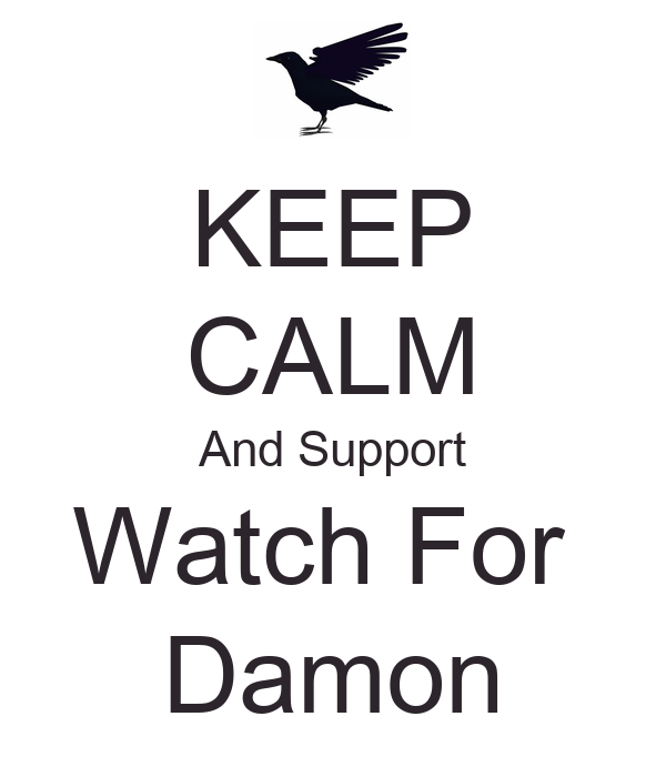 KEEP CALM And Support Watch For  Damon