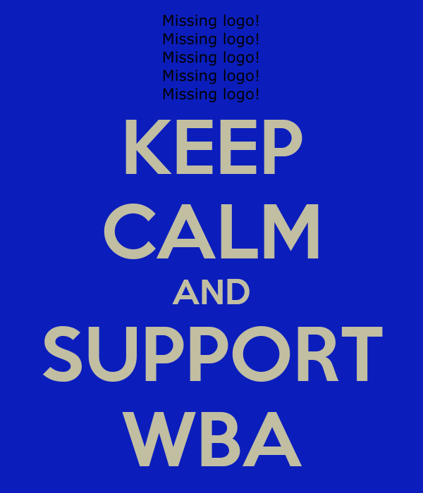 KEEP CALM AND SUPPORT WBA