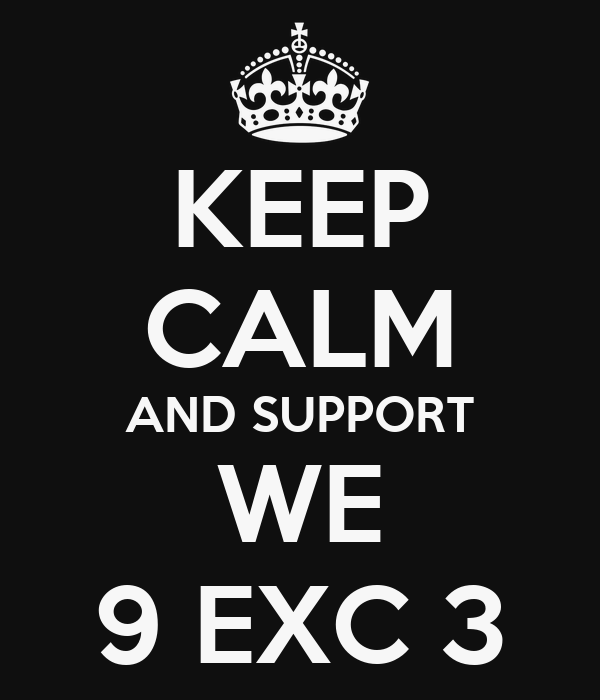 KEEP CALM AND SUPPORT WE 9 EXC 3