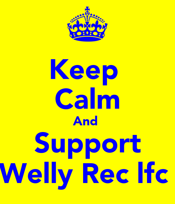 Keep  Calm And  Support Welly Rec lfc