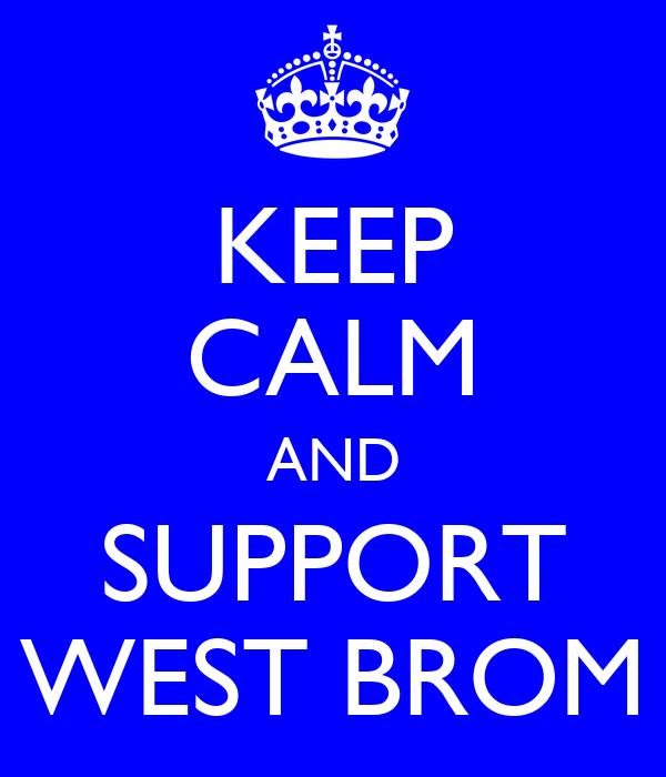 KEEP CALM AND SUPPORT WEST BROM