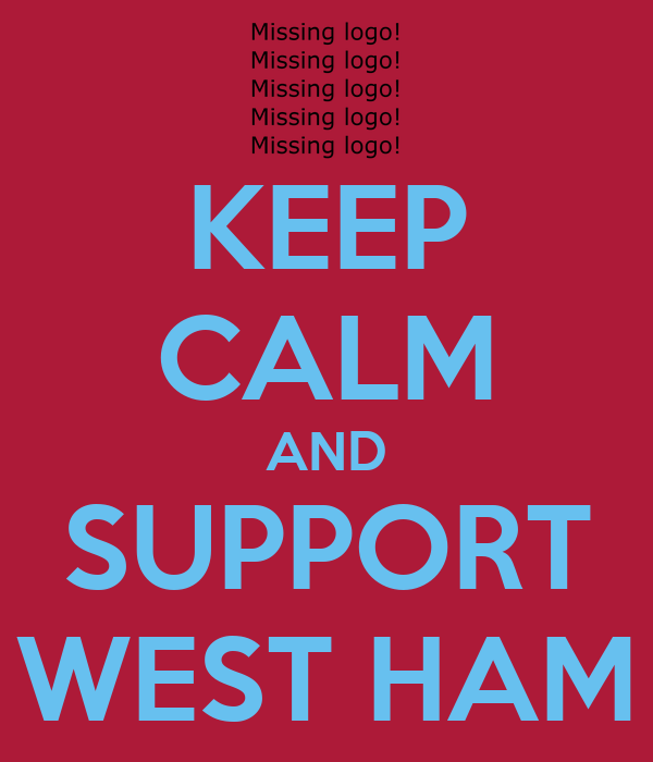KEEP CALM AND SUPPORT WEST HAM