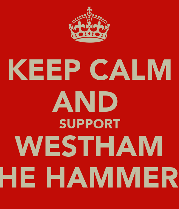 KEEP CALM AND  SUPPORT WESTHAM UP THE HAMMERS!!!!