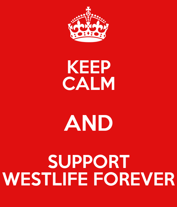 KEEP CALM AND SUPPORT WESTLIFE FOREVER