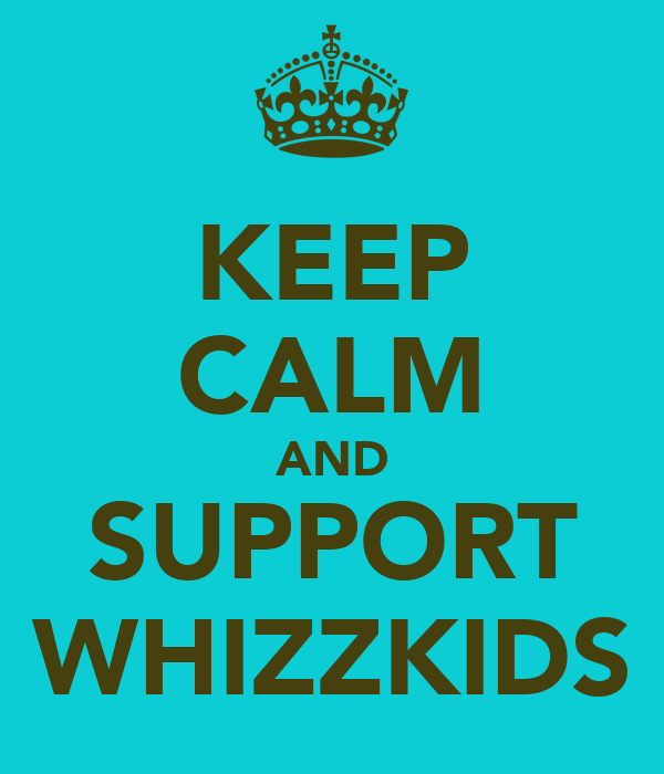 KEEP CALM AND SUPPORT WHIZZKIDS