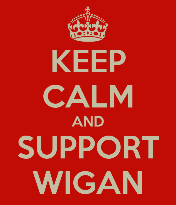 KEEP CALM AND SUPPORT WIGAN