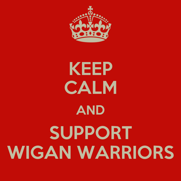 KEEP CALM AND SUPPORT WIGAN WARRIORS