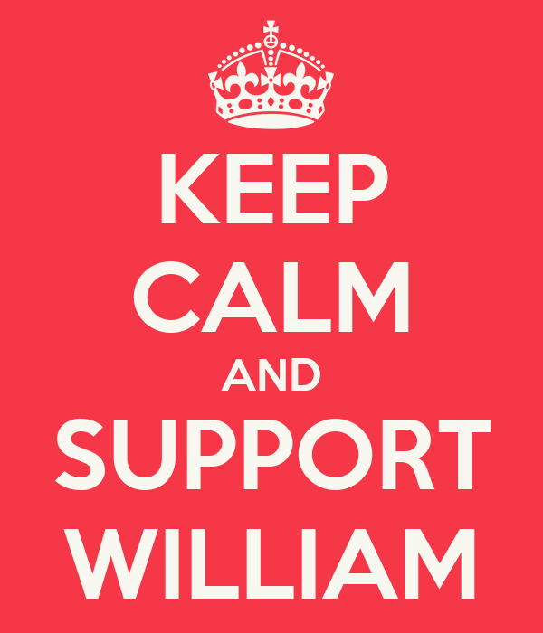 KEEP CALM AND SUPPORT WILLIAM