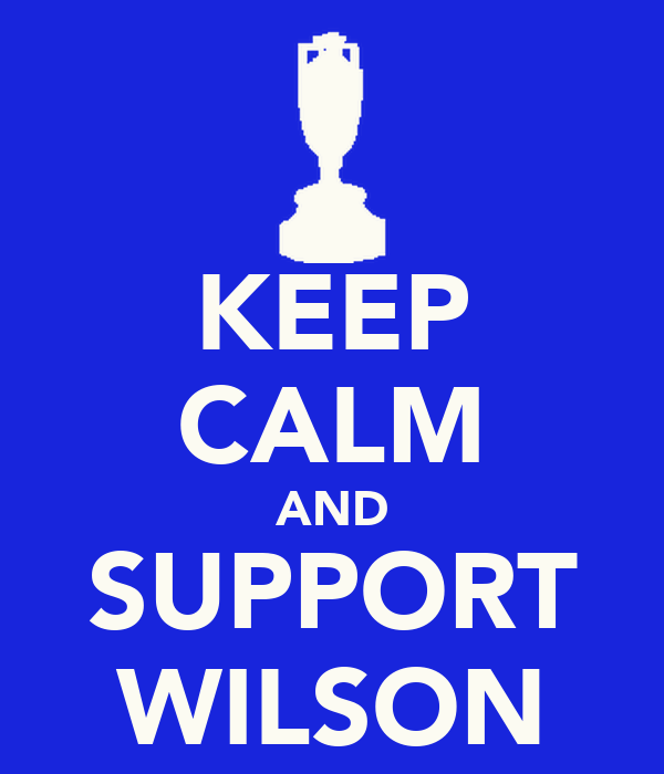KEEP CALM AND SUPPORT WILSON