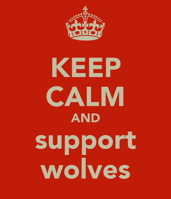 KEEP CALM AND support wolves