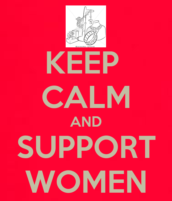 KEEP  CALM AND SUPPORT WOMEN