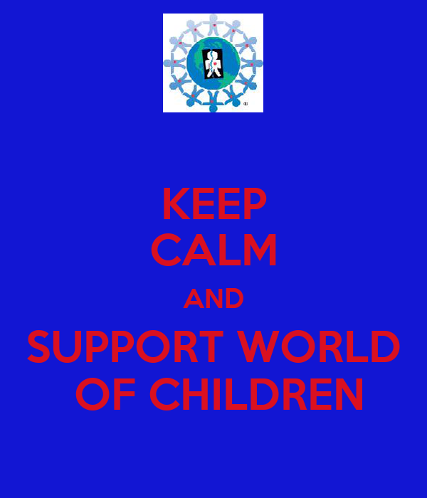 KEEP CALM AND SUPPORT WORLD  OF CHILDREN